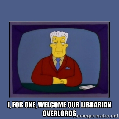 An appreciation meme for librarians everywhere. Source:  memegenerator.net