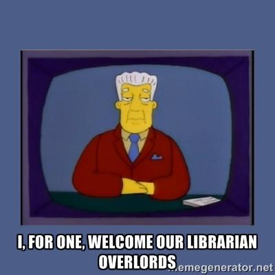 An appreciation meme for librarians everywhere. Source:  memegenerator.net