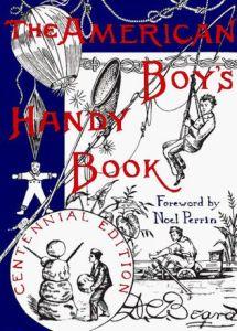 The American Boy's Handy Book, 1890, by Daniel Carter Beard. It was been reissued by Scribners in 1995.
