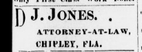 Ad from The Chipley Banner, 1894. DJ Jones was a well-established attorney and judge for many years. Source: Chronicling America.com