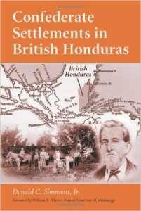 Confederate expats settled in British Honduras with the idea that they would recreate another plantation world. Very few were successful; Emmett's family tried to get a sugar plantation going, but it failed miserably. Source: Amazon.com