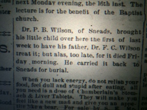 We don't know the cause of death, but at this time, several Wilson family members had come down with scarlet fever, and Dr. F.C. Wilson had recently gone to Pensacola to help treat Frank Jr.'s daughter, Clara for scarlet fever. Unfortunately, Clara died. Source: The Chipley Banner, February 12, 1903.