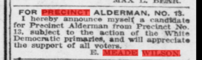 Meade Wilson was an election judge, at least up until the point he ran for office in 1909. Source: The Pensacola Journal, April 1909.
